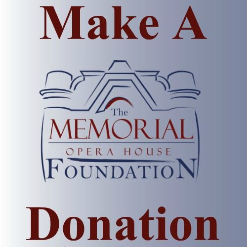CLICK HERE To Make A Donation To The Memorial Opera House Foundation