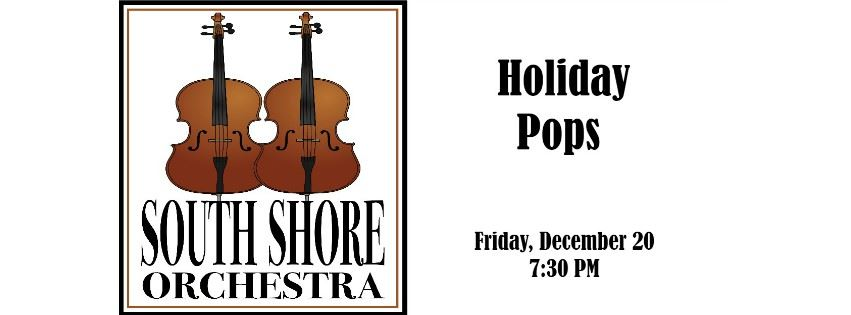 CLICK HERE for information and tickets for the 2019 South Shore Orchestra Holiday Pops Concert