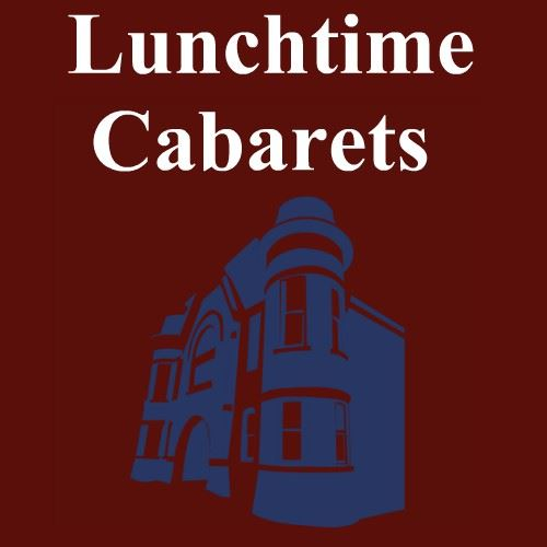 CLICK HERE For Lunchtime Cabaret Group Rate Information
